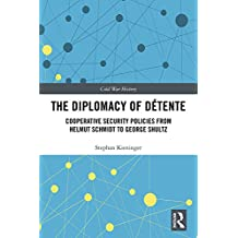 The Diplomacy of Détente: Cooperative Security Policies from Helmut Schmidt to George Shultz (Cold War History) (English Edition)