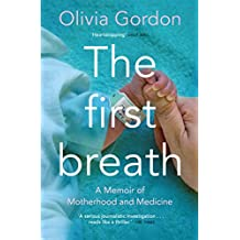 The First Breath: How Modern Medicine Saves the Most Fragile Lives (English Edition)