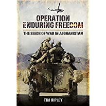Operation Enduring Freedom: The Seeds of War in Afghanistan (English Edition)