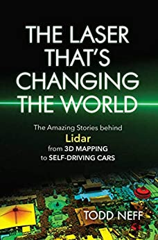 """""""The Laser That's Changing the World: The Amazing Stories behind Lidar, from 3D Mapping to Self-Driving Cars (English Edition)"""",作者:[Todd Neff]"""