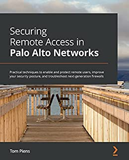 """""""Securing Remote Access in Palo Alto Networks: Practical techniques to enable and protect remote users, improve your security posture, and troubleshoot next-generation firewalls (English Edition)"""",作者:[Tom Piens]"""