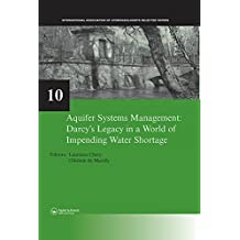 Aquifer Systems Management: Darcy's Legacy in a World of Impending Water Shortage: Selected Papers on Hydrogeology 10 (IAH - Selected Papers on Hydrogeology) (English Edition)