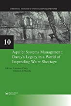 Aquifer Systems Management: Darcy's Legacy in a World of Impending Water Shortage: Selected Papers on Hydrogeology 10 (IAH...