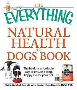 """""""The Everything Natural Health for Dogs Book: The healthy, affordable way to ensure a long, happy life for your pet (Everything®) (English Edition)"""",作者:[Elaine Waldorf Gewirtz, Jordan Herod Nuccio]"""