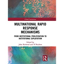 Multinational Rapid Response Mechanisms: From Institutional Proliferation to Institutional Exploitation (Global Institutions) (English Edition)