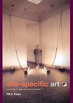 """""""Site-Specific Art: Performance, Place and Documentation (English Edition)"""",作者:[Nick Kaye]"""