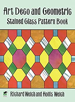 """""""Art Deco and Geometric Stained Glass Pattern Book (Dover Stained Glass Instruction) (English Edition)"""",作者:[Richard Welch, Hollis Welch]"""