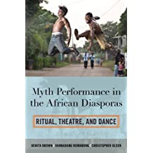 Myth Performance in the African Diasporas: Ritual, Theatre, and Dance (English Edition)
