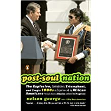Post-Soul Nation: The Explosive, Contradictory, Triumphant, and Tragic 1980s as Experienced by Afr ican Americans (Previously Known as Blacks and Before That Negroes) (English Edition)