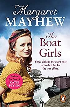 """The Boat Girls: An uplifting wartime saga full of friendship and romance... (English Edition)"",作者:[Margaret Mayhew]"