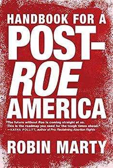 """Handbook for a Post-Roe America (English Edition)"",作者:[Robin Marty]"