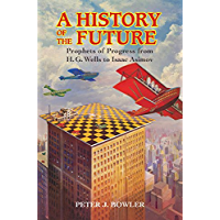 A History of the Future: Prophets of Progress from H. G. Wel…