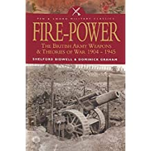 Fire-Power: The British Army Weapons & Theories of War 1904–1945 (Pen & Sword Military Classics Book 44) (English Edition)