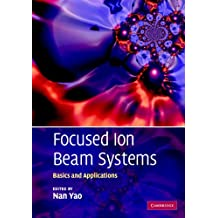 Focused Ion Beam Systems: Basics and Applications (English Edition)
