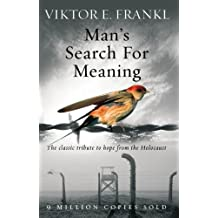 Man's Search For Meaning: The classic tribute to hope from the Holocaust (English Edition)