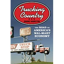 Trucking Country: The Road to America's Wal-Mart Economy (Politics and Society in Modern America Book 56) (English Edition)