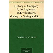 History of Company F, 1st Regiment, R.I. Volunteers, during the Spring and Summer of 1861 (English Edition)