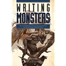 Writing Monsters: How to Craft Believably Terrifying Creatures to Enhance Your Horror, Fantasy, an d Science Fiction (English Edition)
