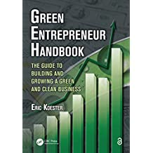 Green Entrepreneur Handbook: The Guide to Building and Growing a Green and Clean Business (What Every Engineer Should Know Book 46) (English Edition)