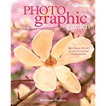 The Photographic Garden: Mastering the Art of Digital Garden Photography (English Edition)