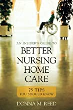 Insider's Guide to Better Nursing Home Care: 75 Tips You Should Know (English Edition)