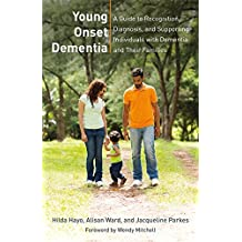 Young Onset Dementia: A Guide to Recognition, Diagnosis, and Supporting Individuals with Dementia and Their Families (English Edition)