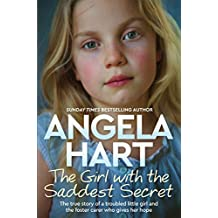 The Girl with the Saddest Secret: The True Story of a Troubled Little Girl and the Foster Carer Who Gives Her Hope (Angela Hart) (English Edition)