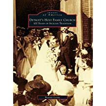 Detroit's Holy Family Church: 100 Years of Sicilian Tradition (Images of America) (English Edition)