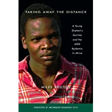 Taking Away the Distance: A Young Orphan's Journey and the AIDS Epidemic in Africa Crusade to Unite Children Orphaned by the Epidemic (English Edition)