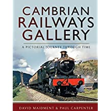 Cambrian Railways Gallery: A Pictorial Journey Through Time (English Edition)