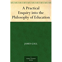 A Practical Enquiry into the Philosophy of Education (Englis…