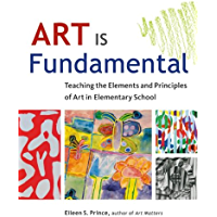 Art Is Fundamental: Teaching the Elements and Principles of…
