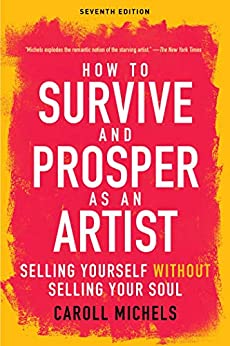 """""""How to Survive and Prosper as an Artist: Selling Yourself without Selling Your Soul (Seventh Edition) (English Edition)"""",作者:[Carol Michels]"""