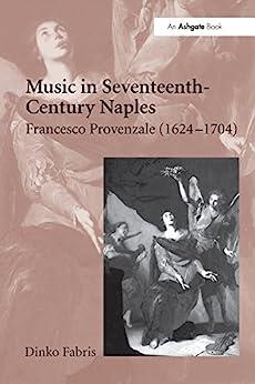 """Music in Seventeenth-Century Naples: Francesco Provenzale (1624-1704) (English Edition)"",作者:[Dinko Fabris]"