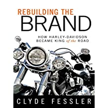 Rebuilding the Brand: How Harley-Davidson Became King of the Road (English Edition)