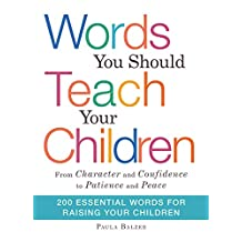"""Words You Should Teach Your Children: From """"Character"""" and """"Confidence"""" to """"Patience"""" and """"Peace,"""" 200 Essential Words for Raising Your Children (English Edition)"""