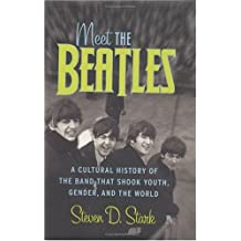 Meet the Beatles: A Cultural History of the Band That Shook Youth, Gender, and the World (English Edition)