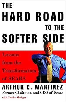 """""""The Hard Road to the Softer Side: Lessons from the Transformation of Sears (English Edition)"""",作者:[Arthur Martinez, Charles Madigan]"""