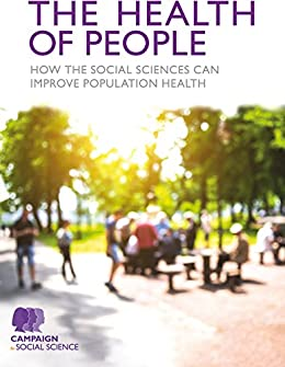 """The Health of People: How the social sciences can improve population health (English Edition)"",作者:[Campaign for Social Science,]"