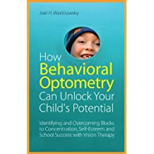 How Behavioral Optometry Can Unlock Your Child's Potential: Identifying and Overcoming Blocks to Concentration, Self-Esteem and School Success with Vision Therapy (English Edition)