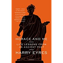 Horace and Me: Life Lessons from an Ancient Poet (English Edition)