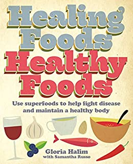 """""""Healing Foods, Healthy Foods: Use superfoods to help fight disease and maintain a healthy body (William Lorimer) (English Edition)"""",作者:[Gloria Halim, Samantha Russo]"""