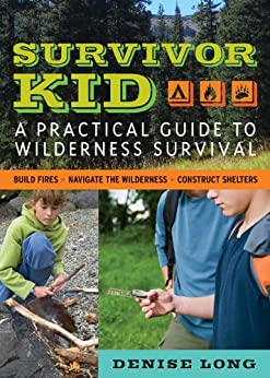 """""""Survivor Kid: A Practical Guide to Wilderness Survival (English Edition)"""",作者:[Denise Long]"""