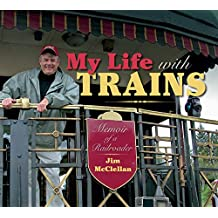 My Life with Trains: Memoir of a Railroader (Railroads Past and Present) (English Edition)