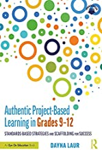 Authentic Project-Based Learning in Grades 9–12: Standards-Based Strategies and Scaffolding for Success (English Edition)