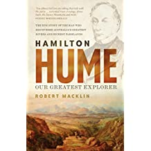 Hamilton Hume: Our Greatest Explorer - the critically acclaimed bestselling biography (English Edition)