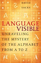 Language Visible: Unraveling the Mystery of the Alphabet from A to Z (English Edition)