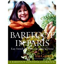 Barefoot in Paris: Easy French Food You Can Make at Home: A Barefoot Contessa Cookbook (English Edition)