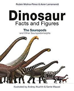 """Dinosaur Facts and Figures: The Sauropods and Other Sauropodomorphs (English Edition)"",作者:[Rubén Molina-Pérez, Asier Larramendi, Andrey Atuchin, Sante Mazzei, Joan Donaghey]"