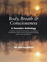 Body, Breath, and Consciousness: A Somatics Anthology (English Edition)